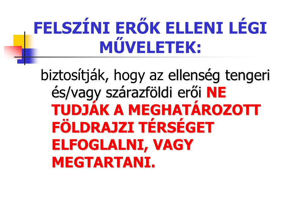 FELSZÍNI ERŐK ELLENI LÉGI MŰVELETEK: