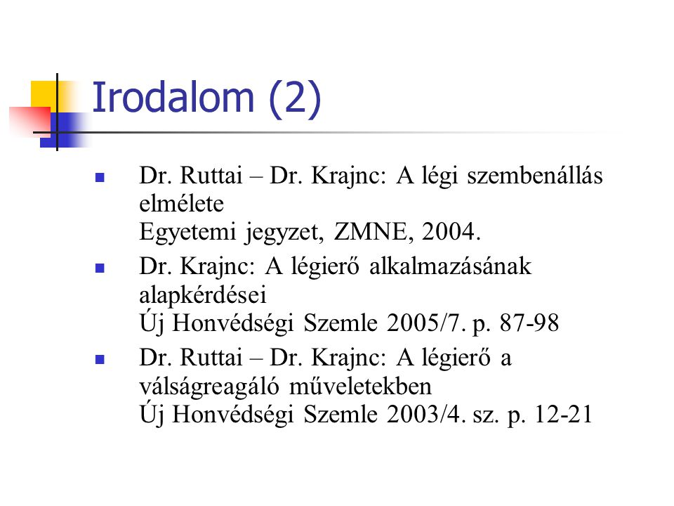 Irodalom (2) Dr. Ruttai – Dr. Krajnc: A légi szembenállás elmélete Egyetemi jegyzet, ZMNE, 2004.