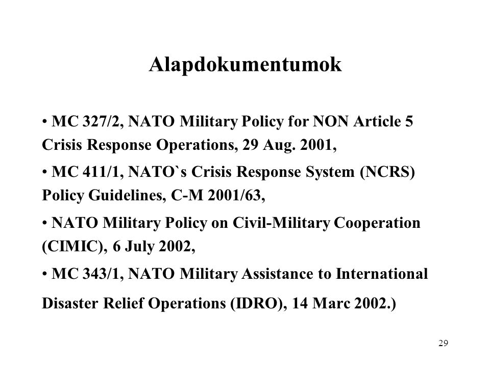 Alapdokumentumok MC 327/2, NATO Military Policy for NON Article 5 Crisis Response Operations, 29 Aug. 2001,