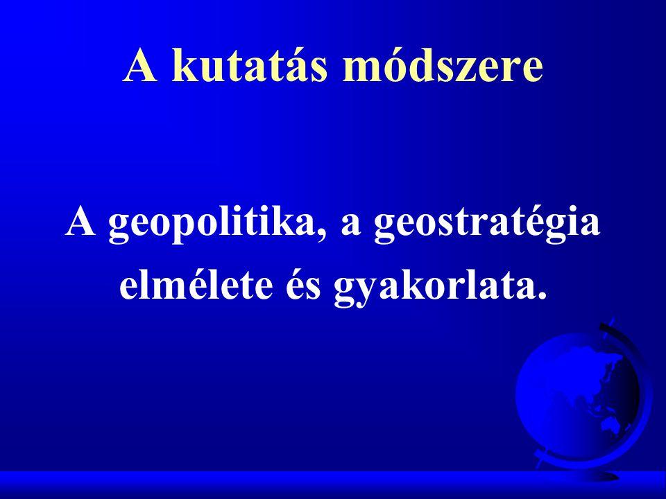 A geopolitika, a geostratégia elmélete és gyakorlata.