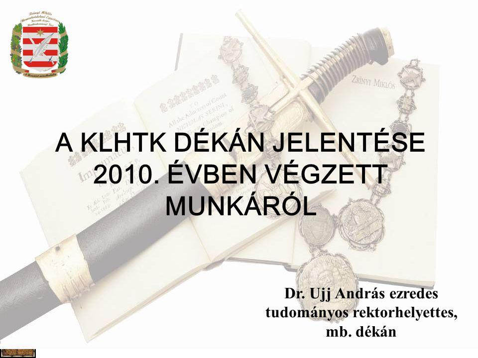 A KLHTK DÉKÁN JELENTÉSE 2010. ÉVBEN VÉGZETT MUNKÁRÓL
