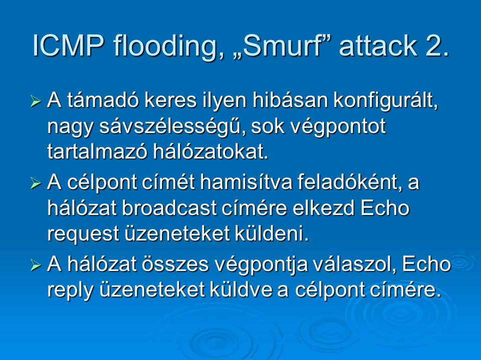 "ICMP flooding, ""Smurf attack 2."