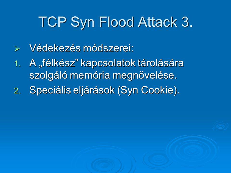 TCP Syn Flood Attack 3. Védekezés módszerei: