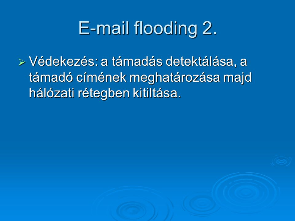 E-mail flooding 2.