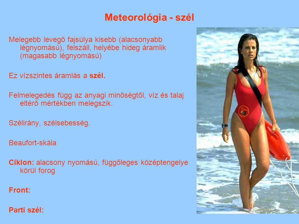 Meteorológia - szél Melegebb levegő fajsúlya kisebb (alacsonyabb légnyomású), felszáll, helyébe hideg áramlik (magasabb légnyomású)