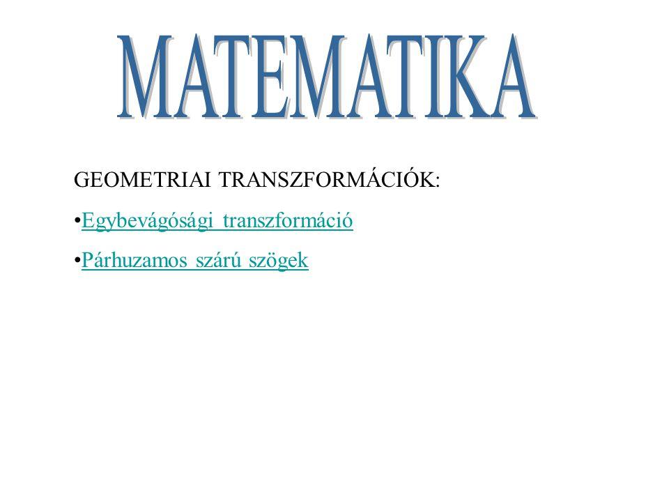 MATEMATIKA GEOMETRIAI TRANSZFORMÁCIÓK: Egybevágósági transzformáció