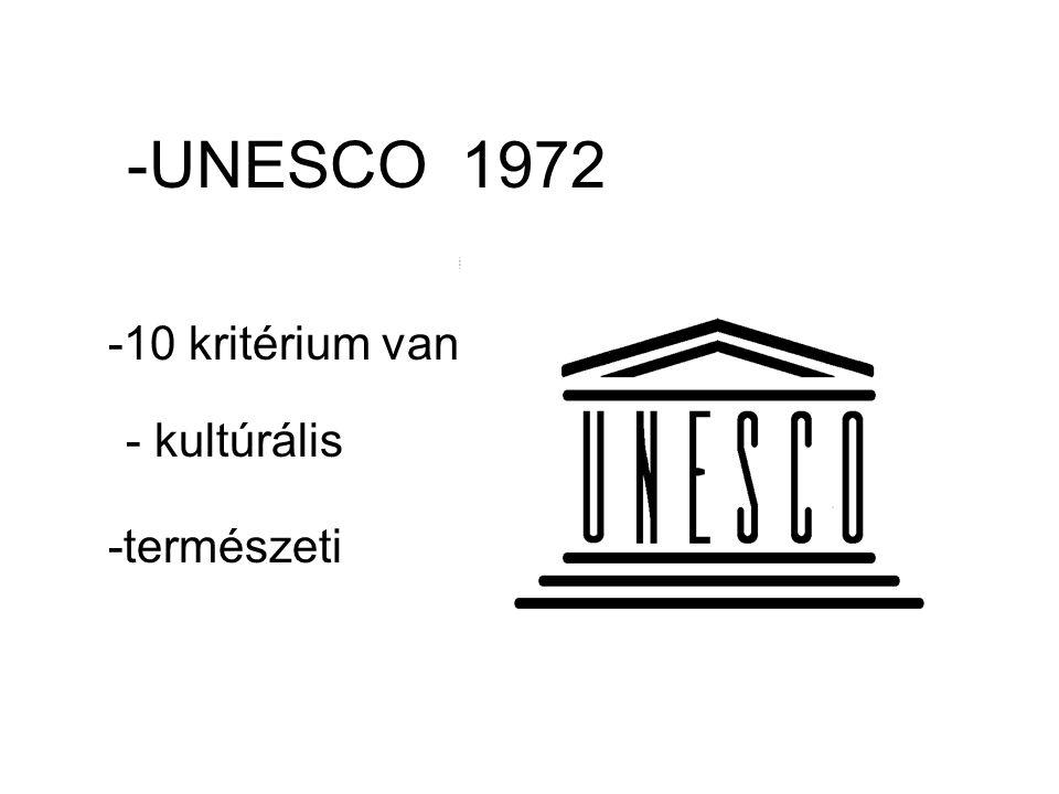 -UNESCO 1972 -10 kritérium van - kultúrális -természeti