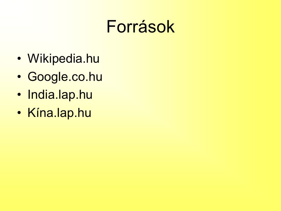 Források Wikipedia.hu Google.co.hu India.lap.hu Kína.lap.hu