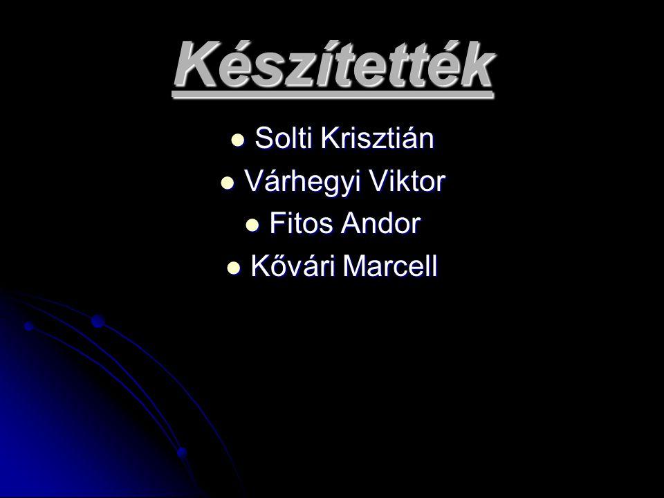 Készítették Solti Krisztián Várhegyi Viktor Fitos Andor Kővári Marcell