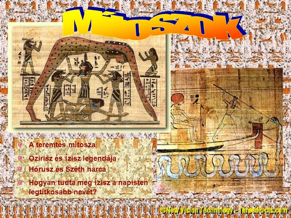 Mítoszok A teremtés mítosza Ozirisz és ízisz legendája