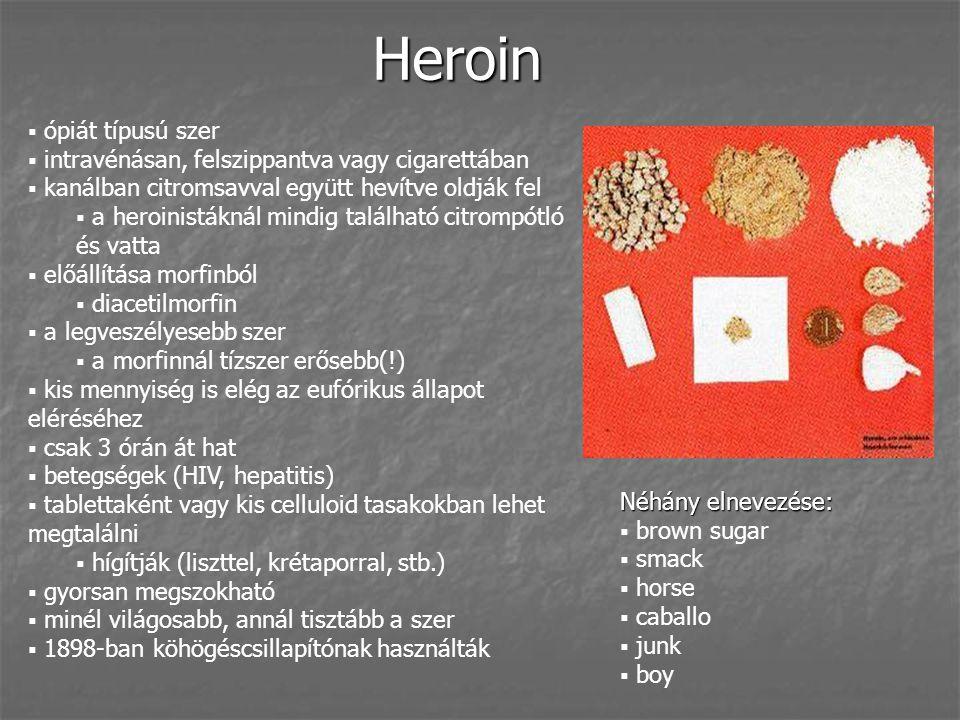 Heroin ópiát típusú szer intravénásan, felszippantva vagy cigarettában