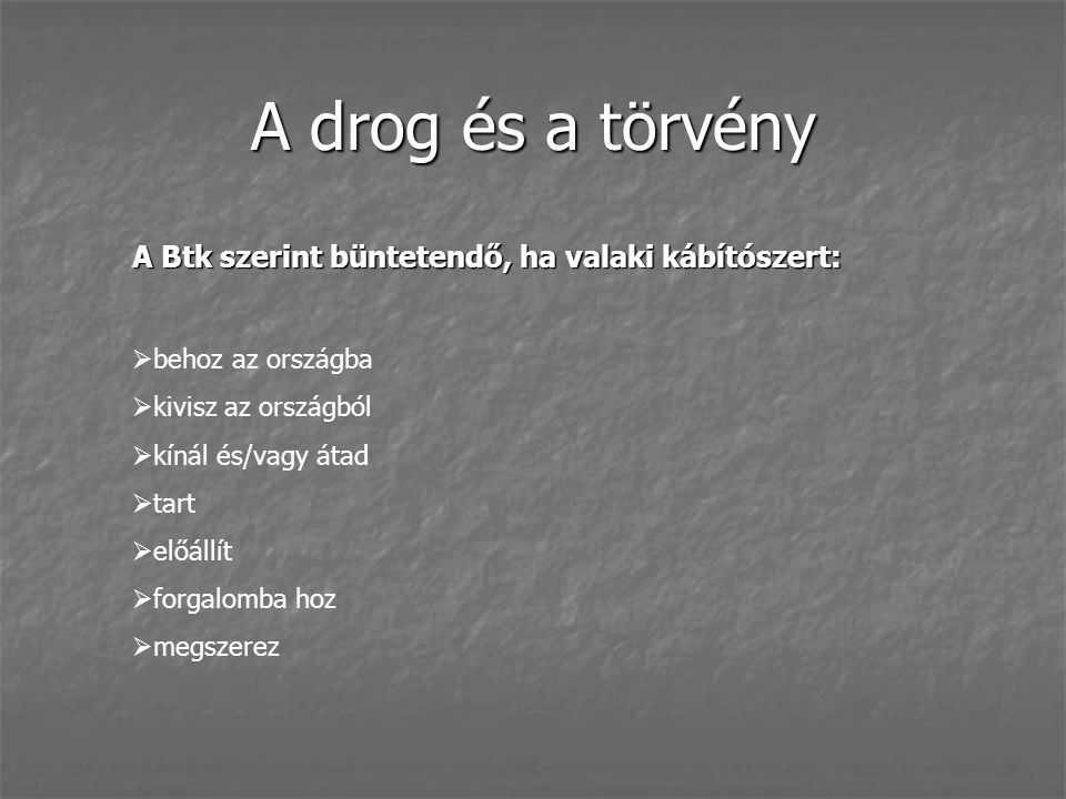 A drog és a törvény A Btk szerint büntetendő, ha valaki kábítószert: