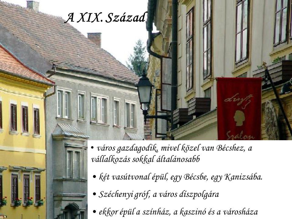 A XIX. Század város gazdagodik, mivel közel van Bécshez, a vállalkozás sokkal általánosabb. két vasútvonal épül, egy Bécsbe, egy Kanizsába.