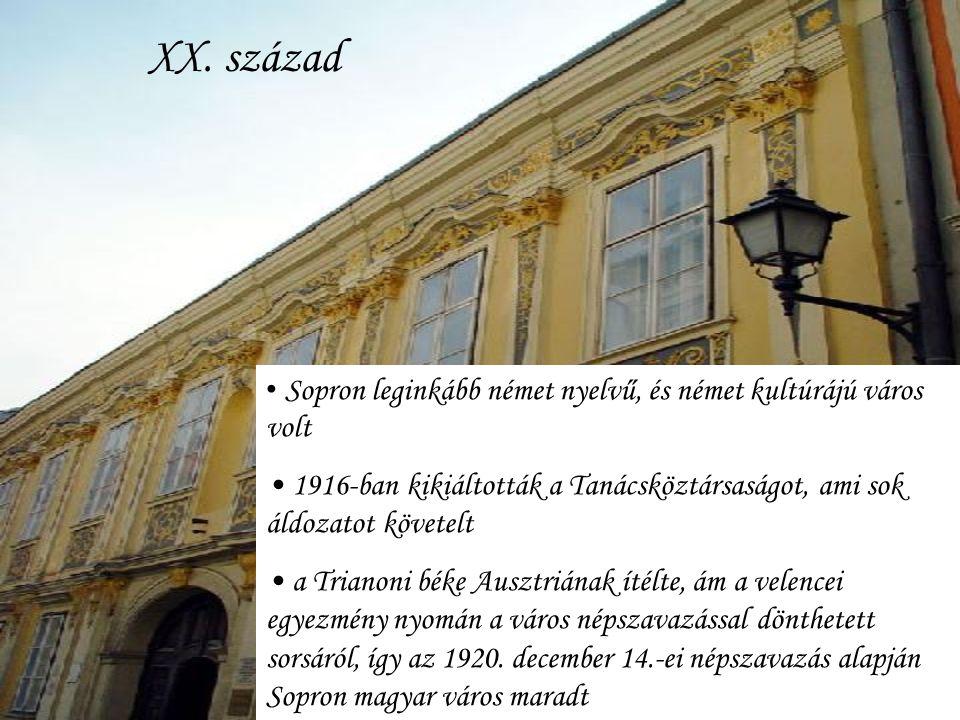 XX. század Sopron leginkább német nyelvű, és német kultúrájú város volt. 1916-ban kikiáltották a Tanácsköztársaságot, ami sok áldozatot követelt.