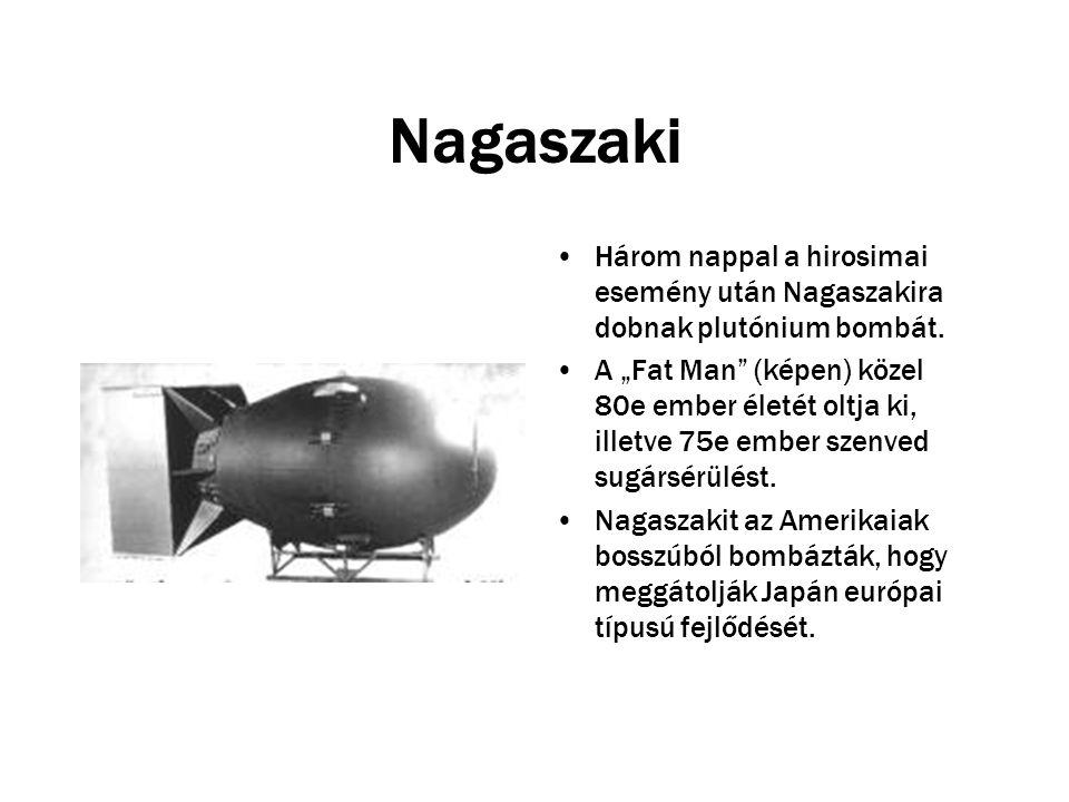 Nagaszaki Három nappal a hirosimai esemény után Nagaszakira dobnak plutónium bombát.