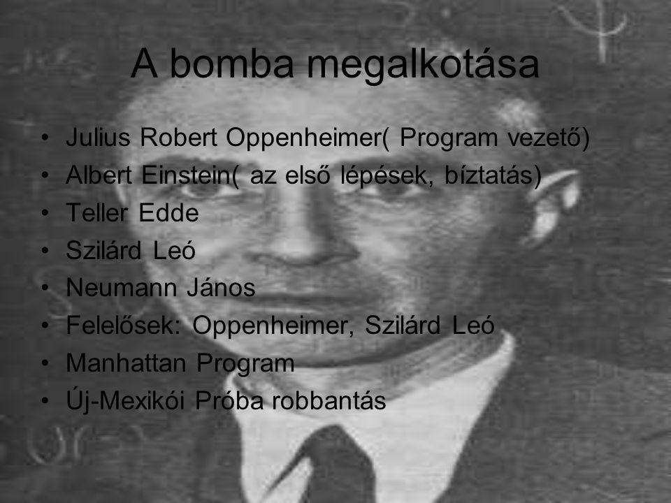A bomba megalkotása Julius Robert Oppenheimer( Program vezető)
