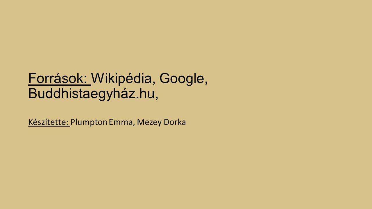 Források: Wikipédia, Google, Buddhistaegyház.hu,