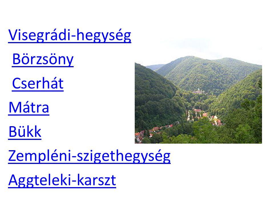 Visegrádi-hegység Börzsöny Cserhát Mátra Bükk Zempléni-szigethegység Aggteleki-karszt