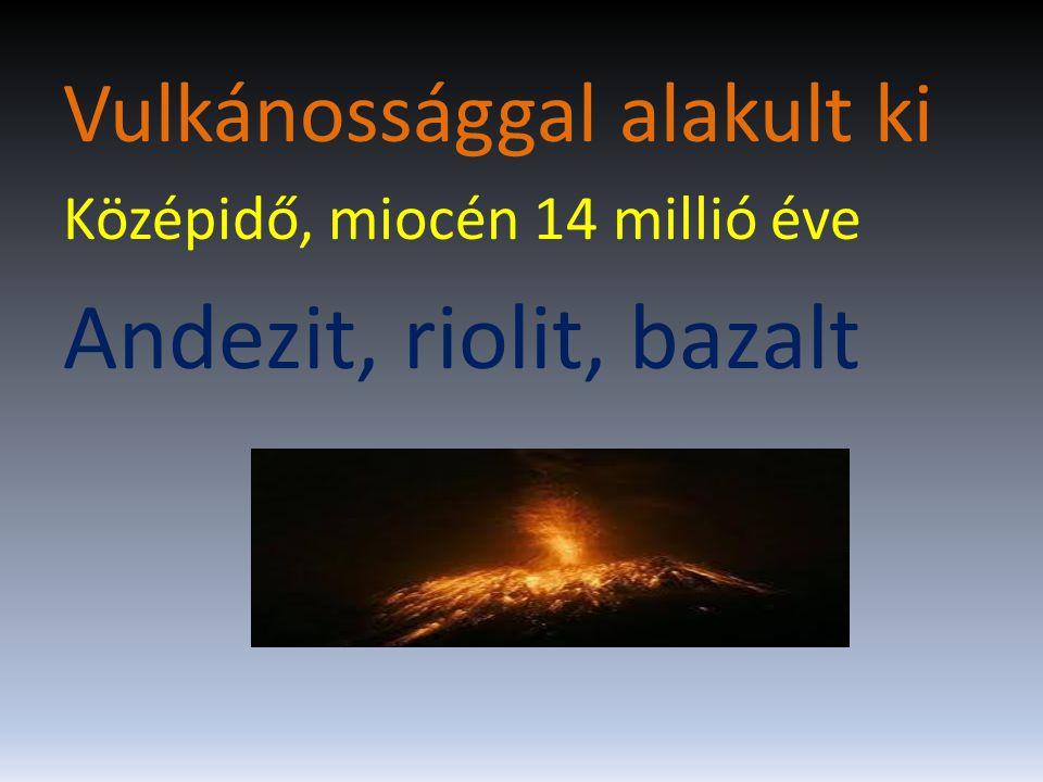 Andezit, riolit, bazalt Vulkánossággal alakult ki