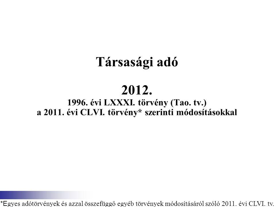 Társasági adó 2012. 1996. évi LXXXI. törvény (Tao. tv. ) a 2011