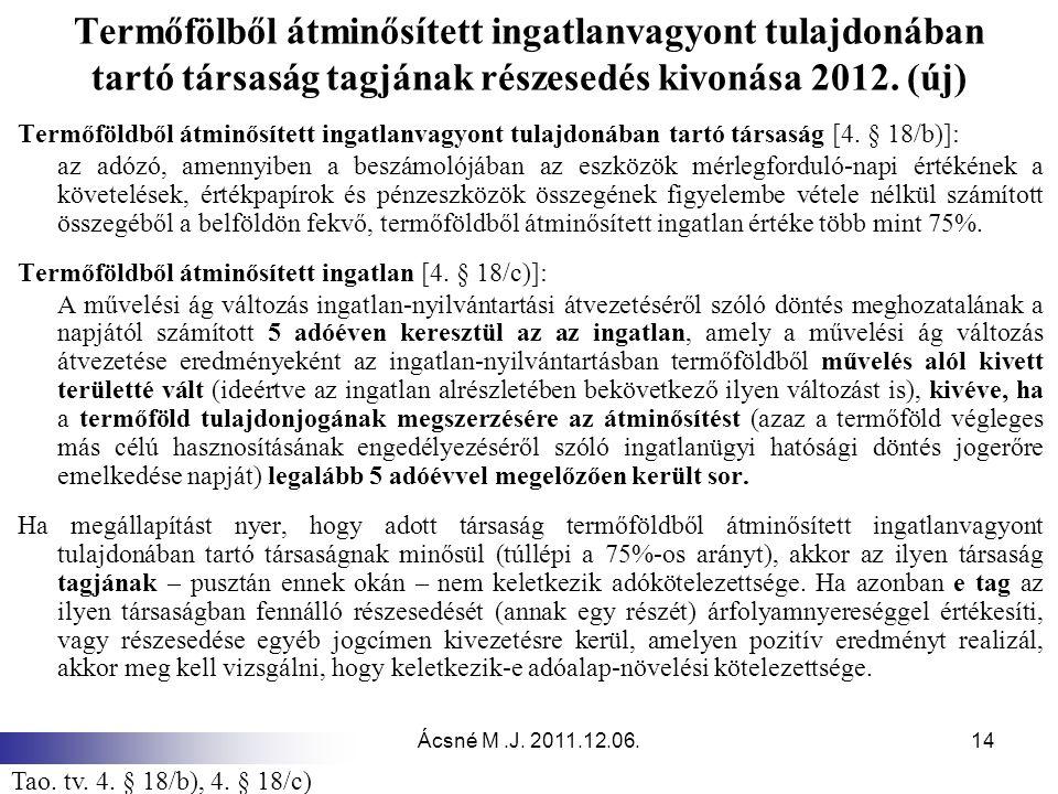 Termőfölből átminősített ingatlanvagyont tulajdonában tartó társaság tagjának részesedés kivonása 2012. (új)