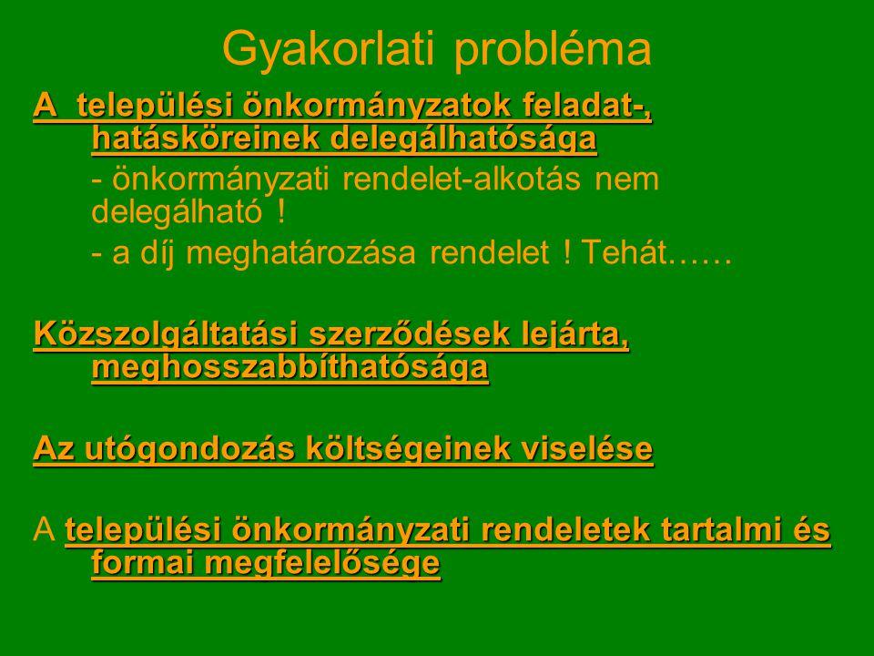 Gyakorlati probléma A települési önkormányzatok feladat-, hatásköreinek delegálhatósága. - önkormányzati rendelet-alkotás nem delegálható !