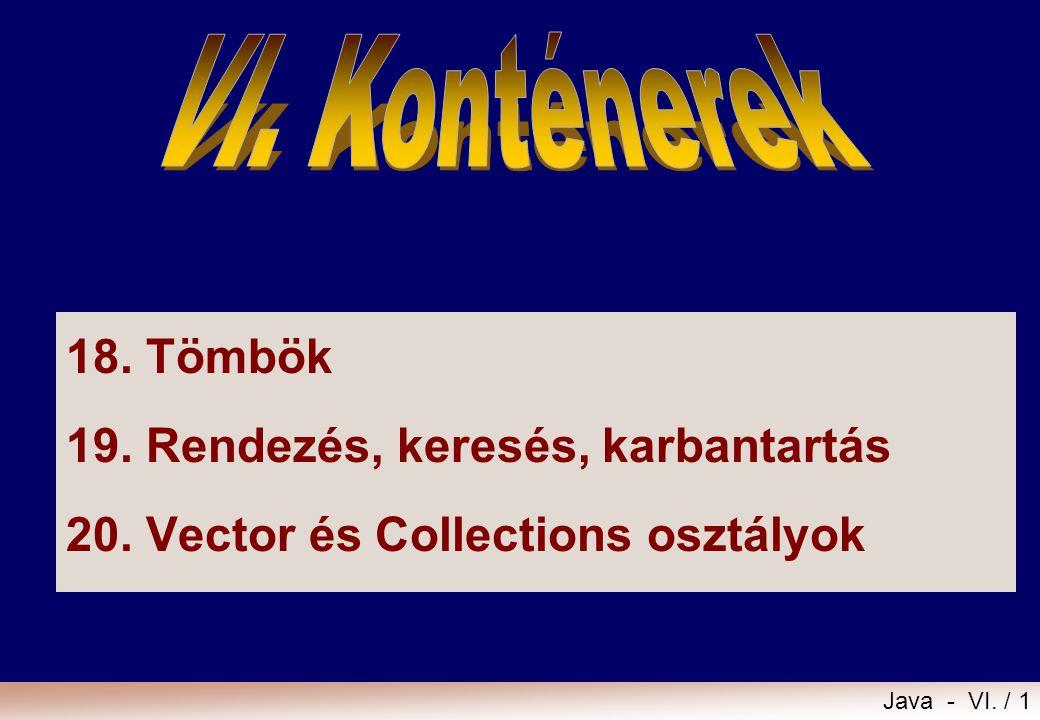 VI. Konténerek 18. Tömbök 19. Rendezés, keresés, karbantartás 20. Vector és Collections osztályok