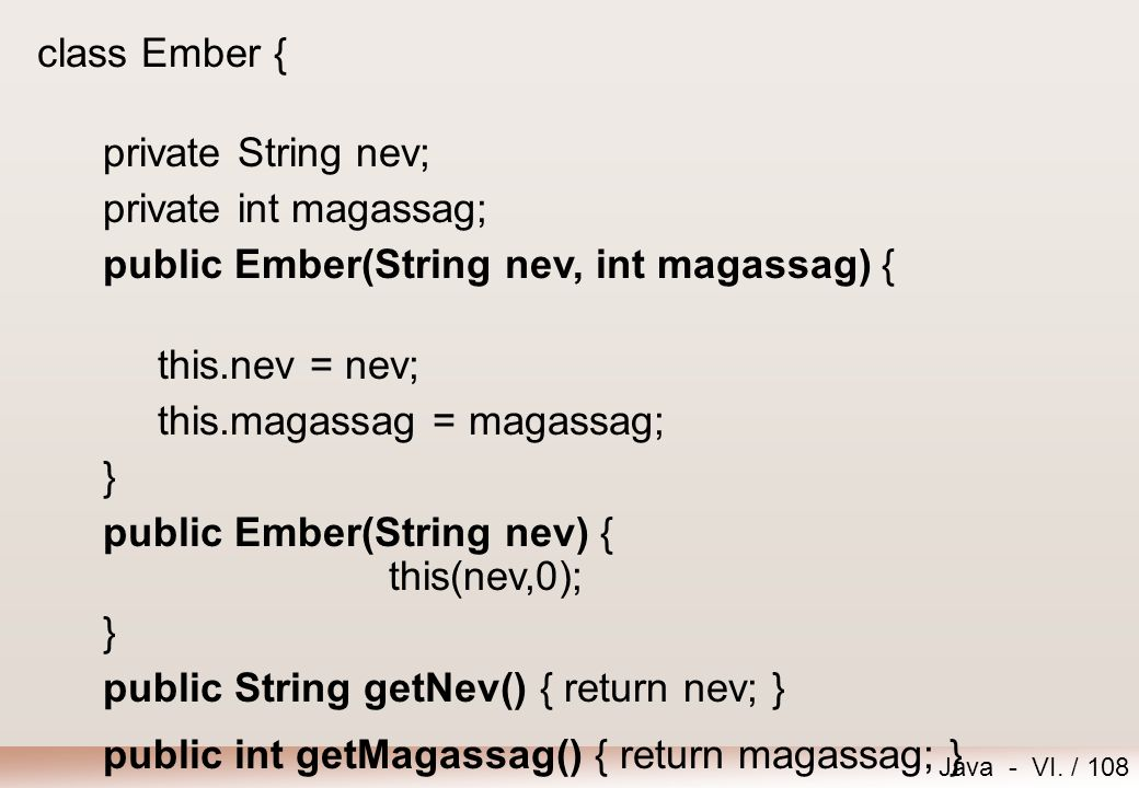 class Ember { private String nev; private int magassag; public Ember(String nev, int magassag) { this.nev = nev;