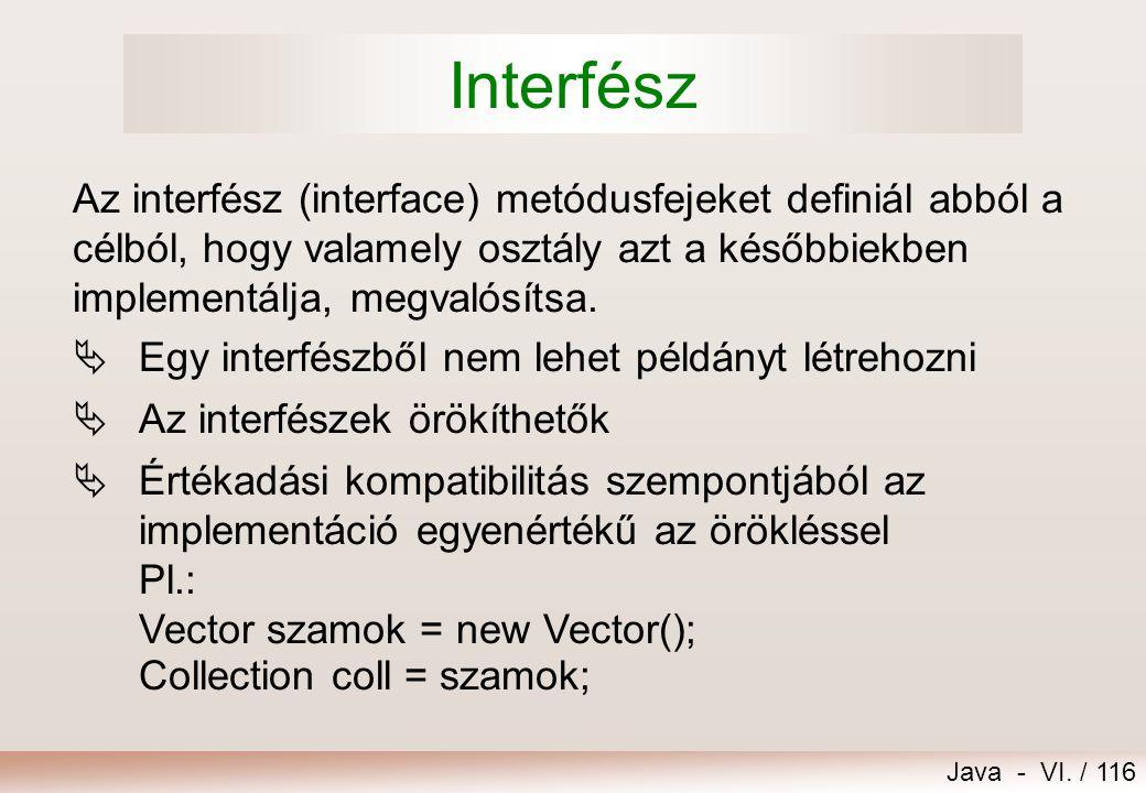 Interfész Az interfész (interface) metódusfejeket definiál abból a célból, hogy valamely osztály azt a későbbiekben implementálja, megvalósítsa.