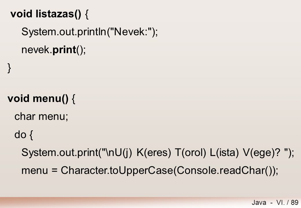 void listazas() { System.out.println( Nevek: ); nevek.print(); } void menu() { char menu; do {