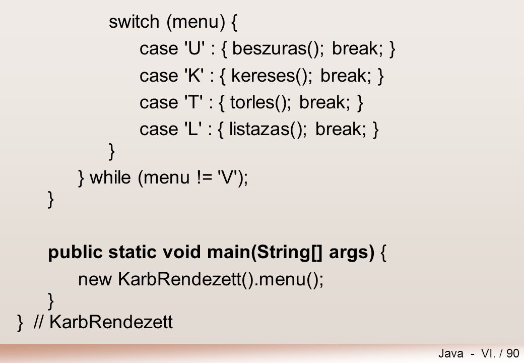 switch (menu) { case U : { beszuras(); break; } case K : { kereses(); break; } case T : { torles(); break; }