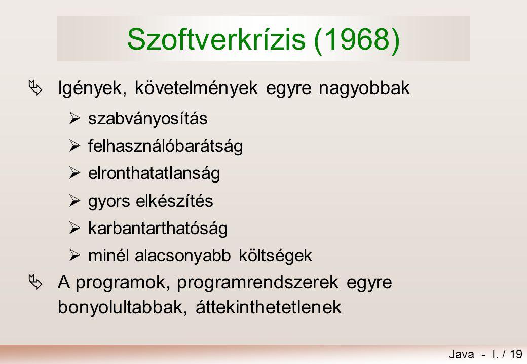 Szoftverkrízis (1968) Igények, követelmények egyre nagyobbak