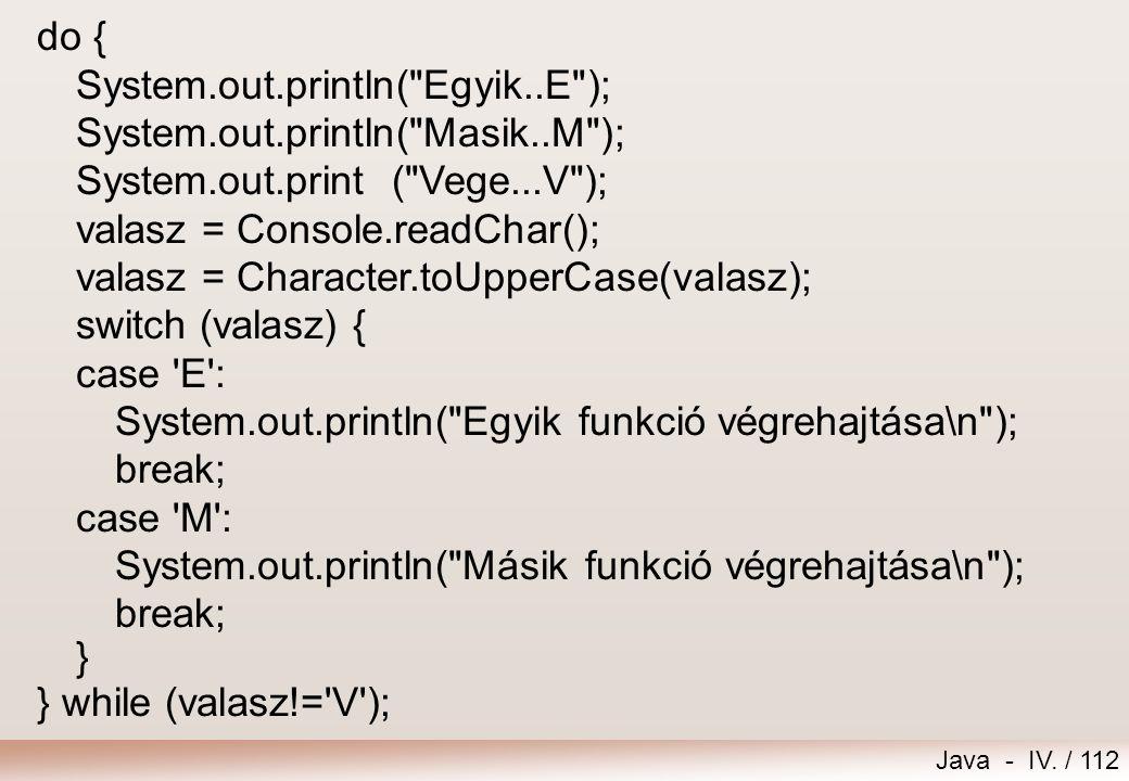 do { System.out.println( Egyik..E ); System.out.println( Masik..M ); System.out.print ( Vege...V );