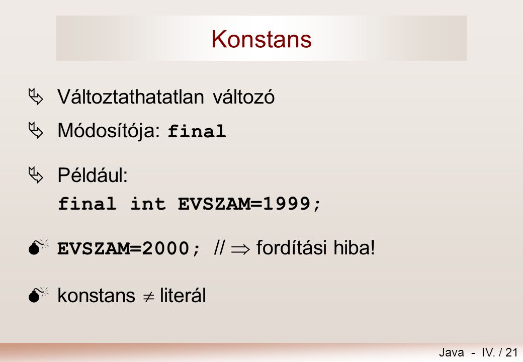 Konstans Változtathatatlan változó Módosítója: final
