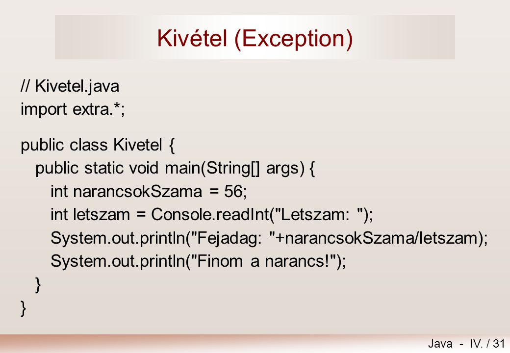 Kivétel (Exception) // Kivetel.java import extra.*;