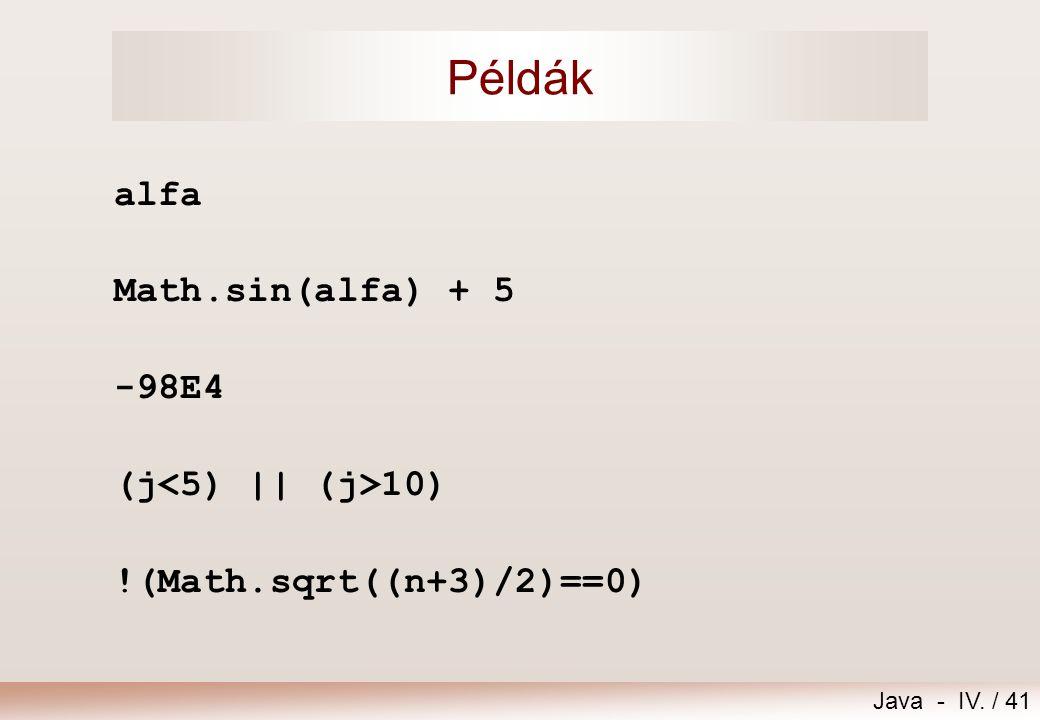 Példák alfa Math.sin(alfa) + 5 -98E4 (j<5) || (j>10)