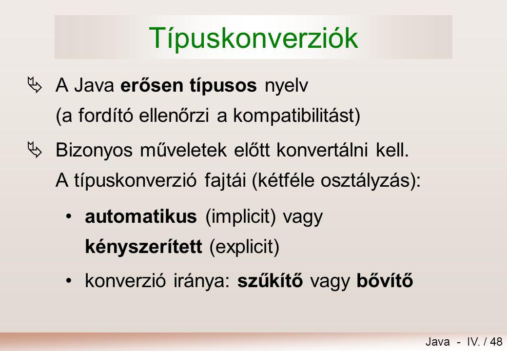 Típuskonverziók A Java erősen típusos nyelv (a fordító ellenőrzi a kompatibilitást)