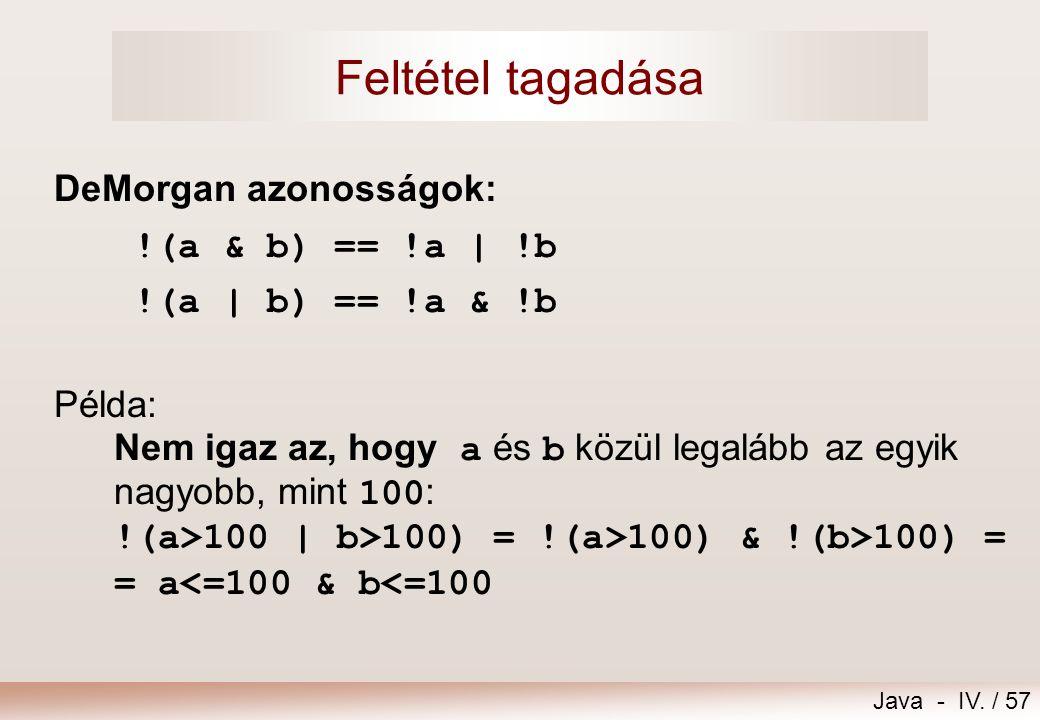 Feltétel tagadása DeMorgan azonosságok: !(a & b) == !a | !b