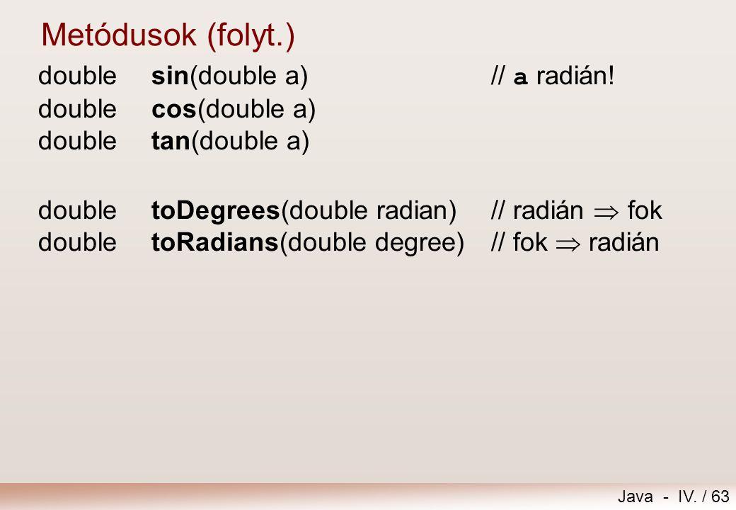 Metódusok (folyt.) double sin(double a) // a radián! double cos(double a) double tan(double a)