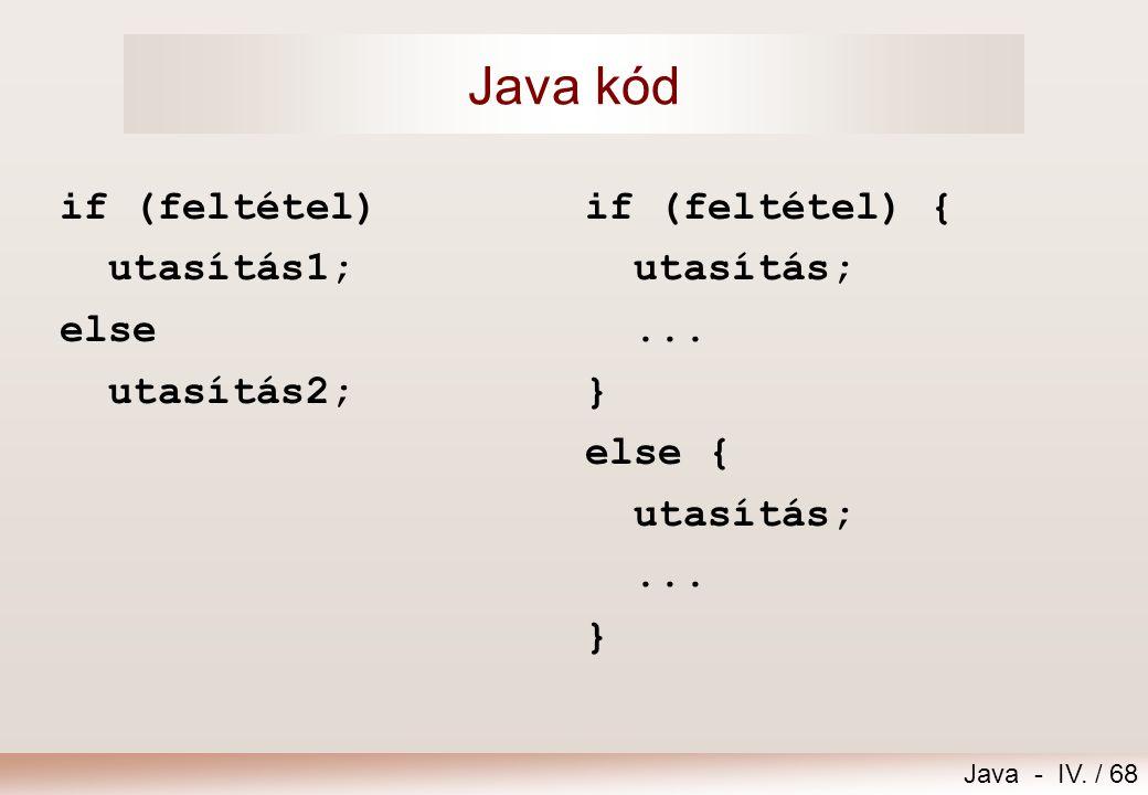 Java kód if (feltétel) utasítás1; else utasítás2; if (feltétel) {