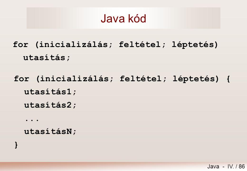 Java kód for (inicializálás; feltétel; léptetés) utasítás;