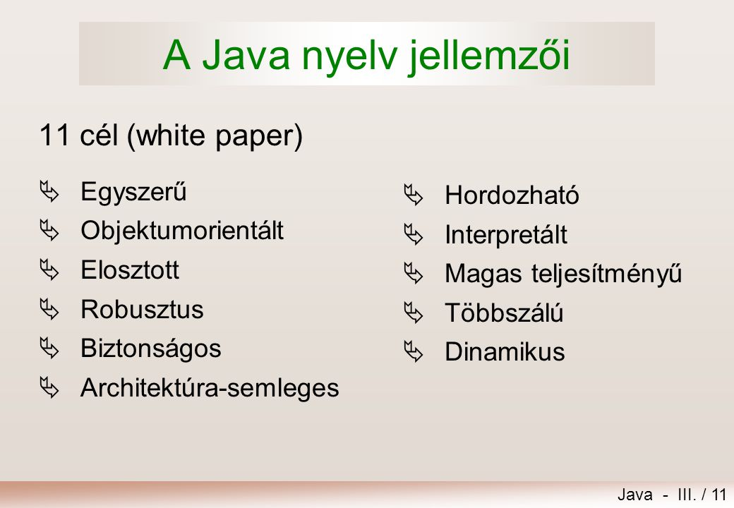 A Java nyelv jellemzői 11 cél (white paper) Egyszerű Objektumorientált