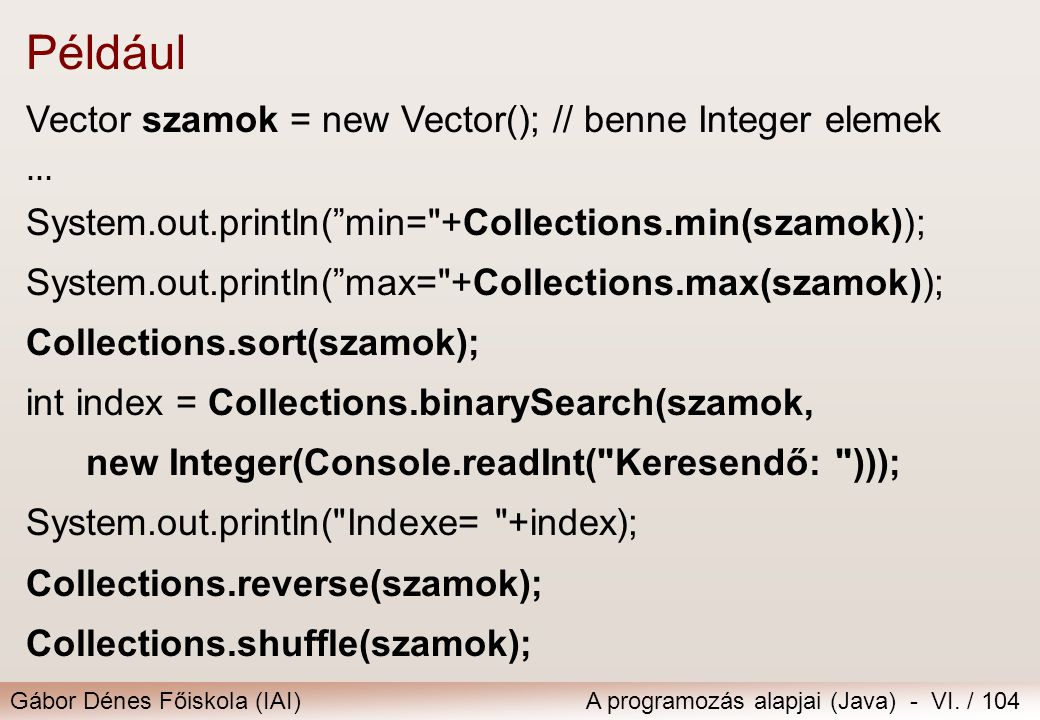 Például Vector szamok = new Vector(); // benne Integer elemek