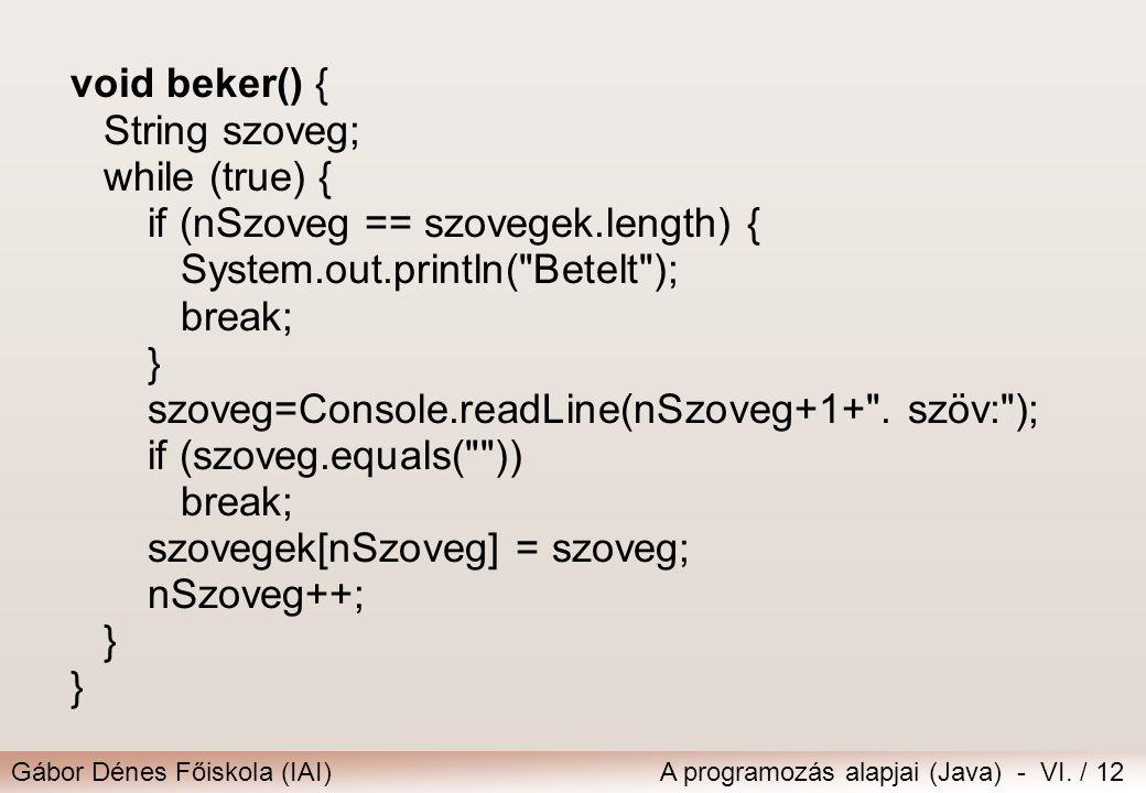 void beker() { String szoveg; while (true) { if (nSzoveg == szovegek.length) { System.out.println( Betelt );