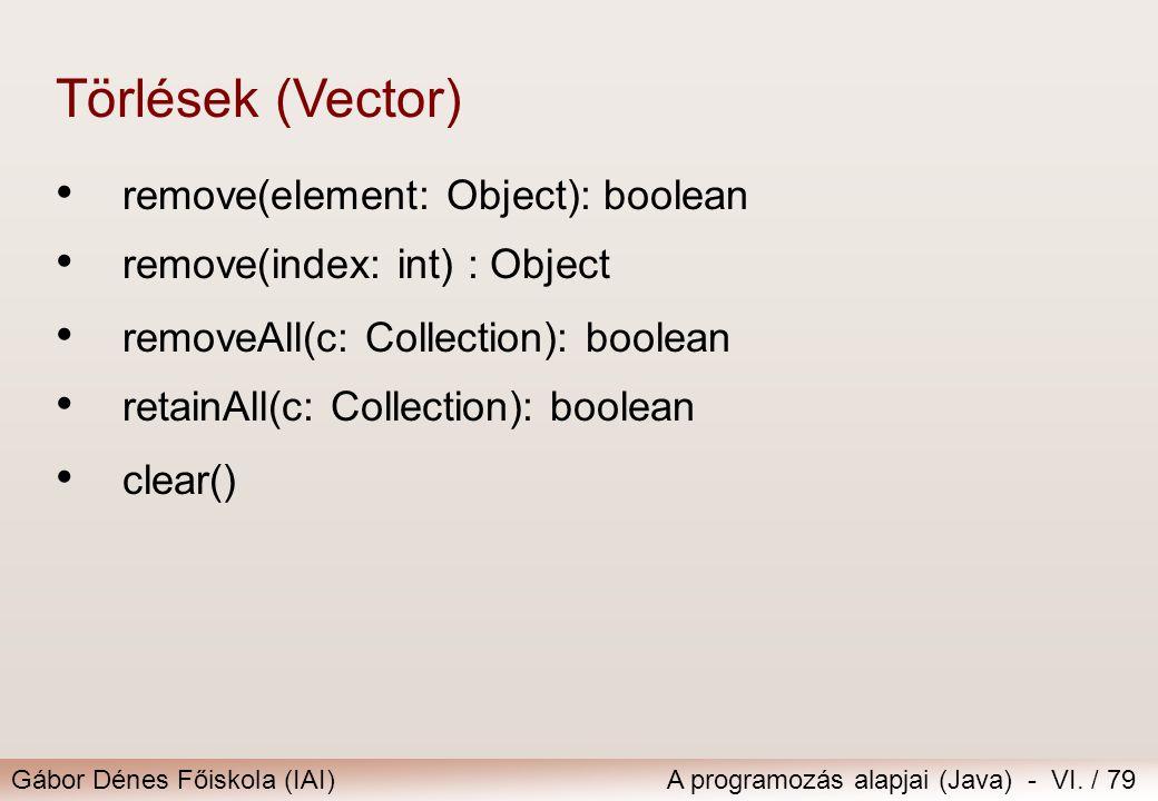 Törlések (Vector) remove(element: Object): boolean