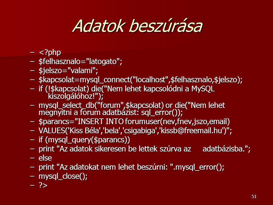 Adatok beszúrása < php $felhasznalo= latogato ; $jelszo= valami ;