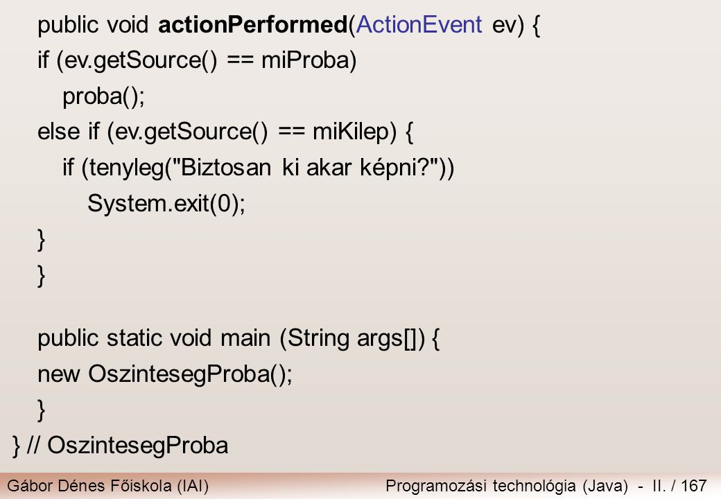 ... class SzinesPanel extends JPanel. implements ActionListener { public void actionPerformed(ActionEvent e) {