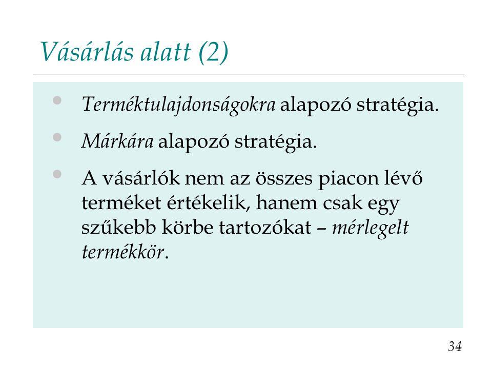 Vásárlás alatt (2) Terméktulajdonságokra alapozó stratégia.