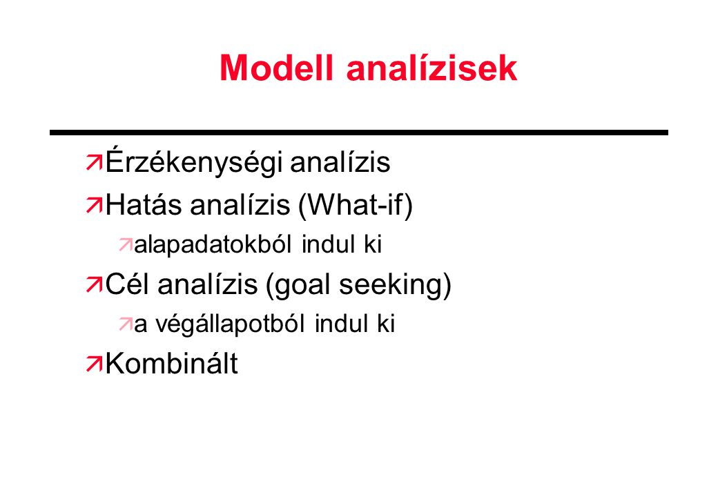 Modell analízisek Érzékenységi analízis Hatás analízis (What-if)