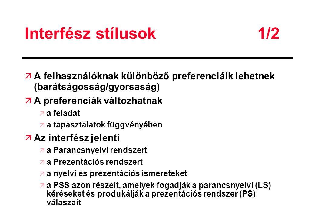 Interfész stílusok 1/2 A felhasználóknak különböző preferenciáik lehetnek (barátságosság/gyorsaság)